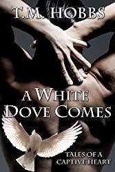 A White Dove Comes (Tales of a Captive Heart Book 3)