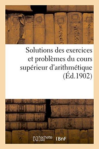 Solutions des exercices et problèmes du cours supérieur d'arithmétique