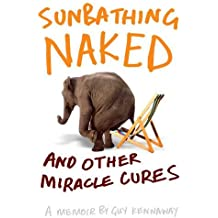 Sunbathing Naked: and Other Miracle Cures - A Memoir