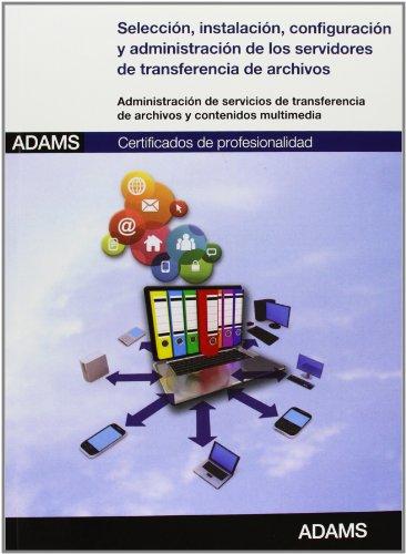 Selección, instalación, configuración y administración de los servidores de transferencia de archivos: certificado de profesionalidad de administración de servicios de internet