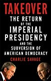 Takeover: The Return of the Imperial Presidency and the Subversion of American Democracy by Charlie Savage (2007-09-05)