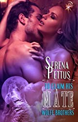 To Claim His Mate (Wolfe Brothers Series, Book Four) by Serena Pettus