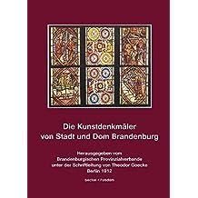 Die Kunstdenkmäler von Stadt und Dom Brandenburg: Die Kunstdenkmäler der Provinz Brandenburg, Band II, Teil 3, Berlin 1912 (Bau- und Kunstgeschichte)