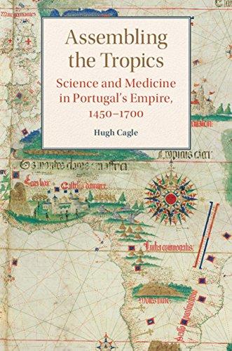 Assembling The Tropics: Science And Medicine In Portugal's Empire, 1450–1700 (studies In Comparative World History) por Hugh Cagle