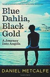 Blue Dahlia, Black Gold: A Journey Into Angola by Daniel Metcalfe (2013-07-04)