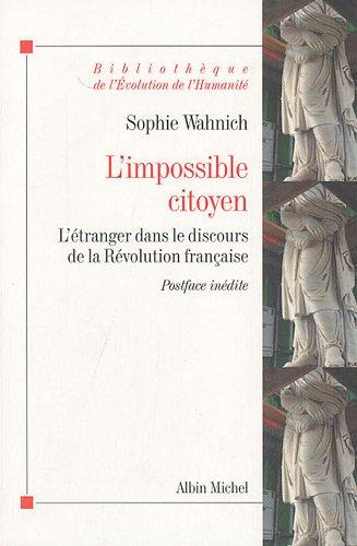 L'Impossible citoyen: L'étranger dans le discours de la Révolution française par Sophie Wahnich