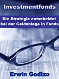 Investmentfonds – Die Strategie entscheidet bei der Geldanlage in Fonds