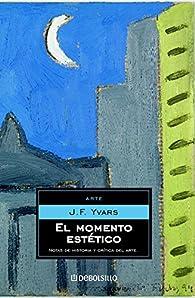 El momento estético: Notas de historia y crítica del arte par  Jose Francisco Yvars
