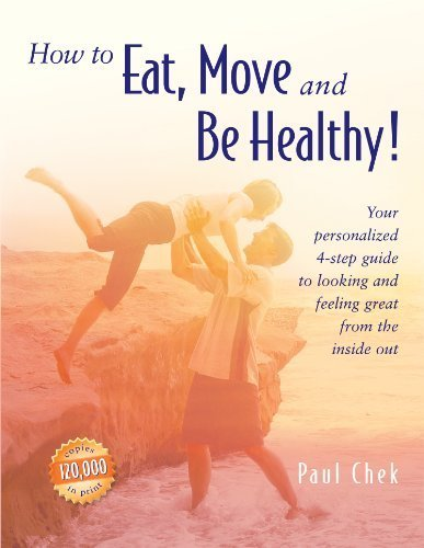 How to Eat, Move and Be Healthy! by Chek, Paul (2004) Paperback