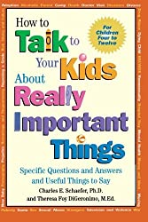 How to Talk to Your Kids About Really Important Things: Specific Questions and Answers and Useful Things to Say: Specific Questions and Answers and Useful Things to Say - For Children 4-12