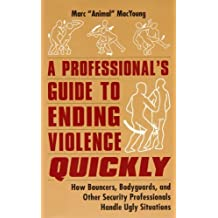 """A Professional's Guide to Ending Violence Quickly: How Bouncers, Bodyguards and Other Security Professionals Handle Ugly Situations by Marc """"Animal"""" MacYoung (1996-09-27)"""