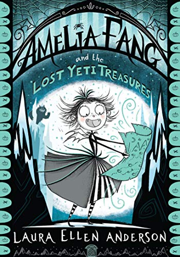 Amelia Fang and the Lost Yeti Treasures (Book 5)