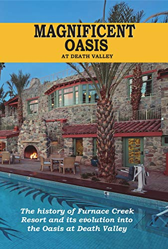 Magnificent Oasis: The History of Furnace Creek Resort and its ...