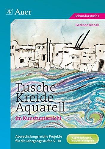 Tusche - Kreide - Aquarell im Kunstunterricht: Abwechslungsreiche Projekte für die Jahrgangsstufen...