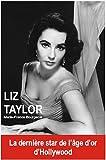 Image de Liz Taylor : La dernière star de l'âge d'or d'Hollywood