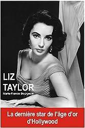Liz Taylor : La dernière star de l'âge d'or d'Hollywood