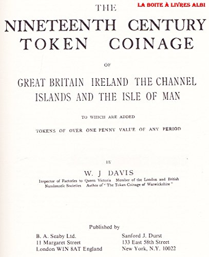 The nineteenth century token coinage of Great Britain, Ireland, the Channel Islands and the Isle of Man, to which are added tokens of over one penny value of any period Écus Deniers Rouelles Anneaux Jetons Méreaux Numismatique Monnaies
