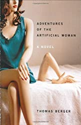 Adventures of the Artificial Woman by Thomas Berger (2004-05-17)