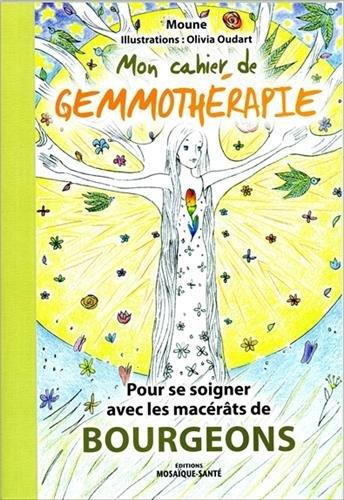 Mon cahier de gemmothérapie : Pour se soigner avec les macérats de bourgeons