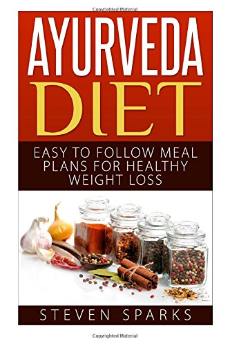 Ayurveda Diet: Easy to Follow Meal Plans for Weight Loss