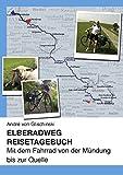Elberadweg - Reisetagebuch: Mit dem Fahrrad von der Mündung bis zur Quelle - André von Glischinski