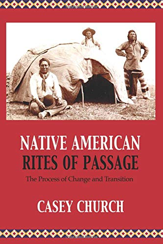 Native American Rites of Passage: The Process of Change and Transition (Centre for Pentecostal Theology Native North American Contextual Movement Series) por Casey Church
