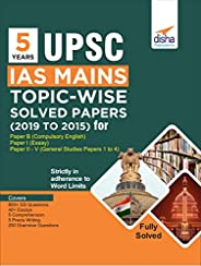 5 Years UPSC IAS Mains Topic-wise Solved Papers (2019 to 2015) for Paper B (Compulsory English), Paper I (Essa
