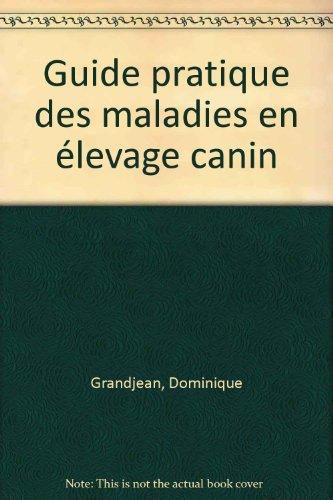Guide pratique des maladies en élevage canin par Dominique Grandjean