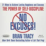 No Excuses!: The Power of Self-Discipline: 21 Ways to Achieve Lasting Happiness and Success (Your Coach in a Box)