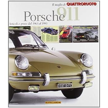 Porsche 911. Articoli E Prove Dal 1963 Al 1993. Il Meglio Di Quattroruote. Ediz. Illustrata