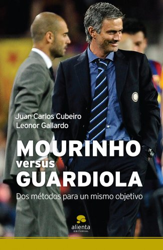 Mourinho versus Guardiola: Dos métodos para un mismo objetivo (COLECCION ALIENTA) por Juan Carlos Cubeiro Villar
