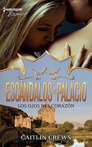 Los ojos del corazón: Escándalos de palacio (4) (Harlequin Sagas)