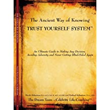 The Ancient Way of Knowing Trust Yourself System: An Ultimate Guide to Making Any Decision, Avoiding Adversity and Never Getting Blind-Sided Again