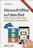 Microsoft Office auf dem iPad : Word, Excel und PowerPoint - Texte, Tabellen und Präsentation einfach per Fingertipp erledigen! by Horst Grossmann (2014-07-24)