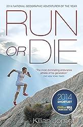Run or Die: The Inspirational Memoir of the World's Greatest Ultra-Runner by Kilian Jornet (2014-08-07)