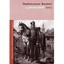 Museum Bautzen. Jahresschrift / Stadtmuseum Bautzen. Jahresschrift: 2003