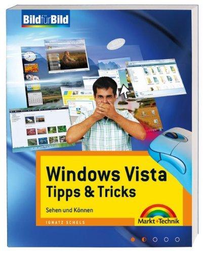 Windows Vista Tipps & Tricks - Auf einen Blick, in Farbe, leicht und verständlich: Sehen und Können (Bild für Bild) by Ignatz Schels (2007-10-11)