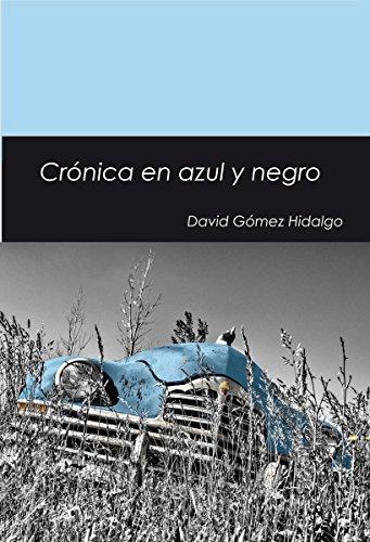 Crónica en azul y negro: Historias en el cruce de caminos por David Gómez Hidalgo