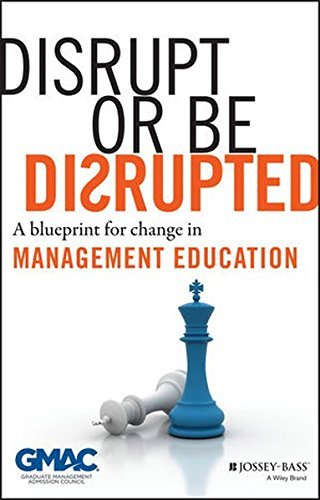 disrupt-or-be-disrupted-a-blueprint-for-change-in-management-education-by-gmac-graduate-management-a