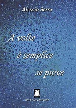 A volte è semplice se piove (Batullo Edizioni Vol. 1) di [Serra, Alessio , Serra, Alessio]