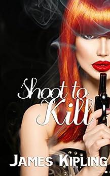 Shoot to Kill (English Edition) di [Kipling, James]