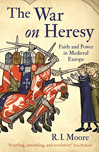 The War On Heresy: Faith and Power in Medieval Europe por Professor R. I. Moore