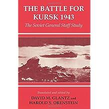 The Battle for Kursk, 1943: The Soviet General Staff Study (Soviet (Russian) Study of War) (Cass Series on the Soviet Study of War, Band 10)