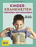 Kinderkrankheiten verstehen und behandeln: Der große Bildratgeber (GU Einzeltitel Partnerschaft & Familie)