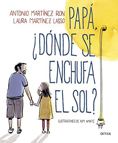 Papá, ¿dónde se enchufa el sol? por Antonio Martínez Ron