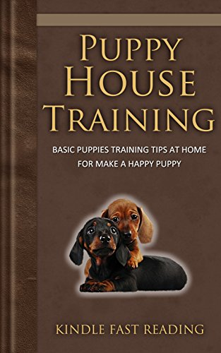 Puppy House Training: Basic Puppies Training Tips At Home For Make A Happy Puppy (English Edition)