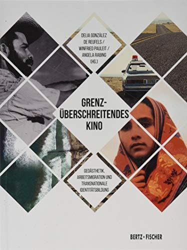 Grenzüberschreitendes Kino: Geoästhetik, Arbeitsmigration und transnationale Identitätsbildung -
