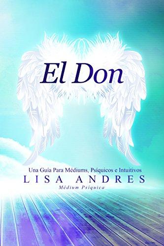 El Don: Una Guía Para Médiums, Psíquicos e Intuitivos por Lisa Andres