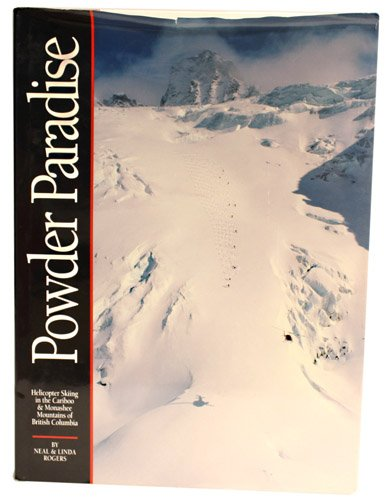 Powder Paradise: Helicopter Skiing in the Cariboo and Monashee Mountains of British Columbia