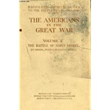 THE AMERICANS IN THE GREAT WAR, VOL. II, THE BATTLE OF ST. MIHIEL (ST. MIHIEL, PONT-A-MOUSSON, METZ) (ILLUSTRATED MICHELIN GUIDES FOR THE BATTLE-FIELDS, 1914-1918)